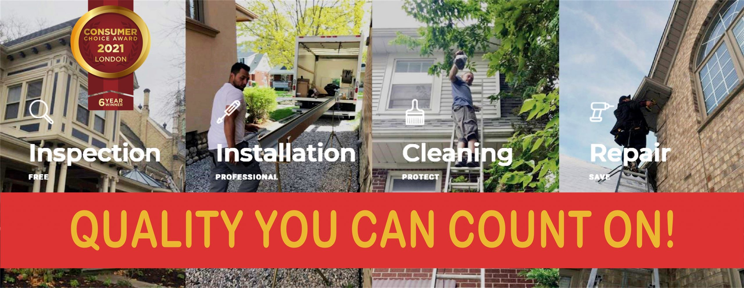Collage of images including home with eavestrough titled Inspection, worker unloading custom eavestrough titled installation, worker clearing debris from eavestrough titled cleaning, and working fixing soffit and fascia titled repair. Red banner over top that says in gold letters Quality you can count on
